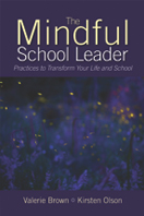 Book cover: The Mindful School Leader: Practices to Transform Your Leadership and School book cover